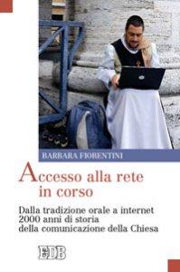 Copertina di 'Accesso alla rete in corso. Dalla tradizione orale a internet 2000 anni di storia della comunicazione della Chiesa'