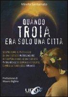 Quando Troia era solo una città - Santamato Mirella