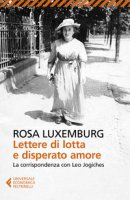 Lettere di lotta e disperato amore. La corrispondenza con Leo Jogiches - Luxemburg Rosa