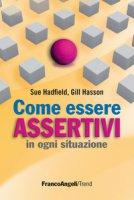 Come essere assertivi in ogni situazione - Hadfield Sue, Hasson Gill