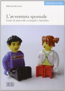 Copertina di 'L' avventura sponsale. Linee di pastorale coniugale e familiare'