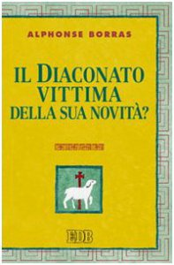 Copertina di 'Il diaconato, vittima della sua novità?'