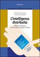 L' intelligenza distribuita. Ambient intelligence: il futuro delle tecnologie invisibili - Sorrentino Fortunato, Paganelli Federica