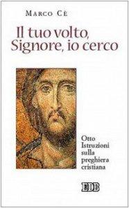 Copertina di 'Il tuo volto, Signore, io cerco. Otto istruzioni sulla preghiera cristiana'