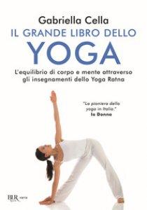 Copertina di 'Il grande libro dello yoga. L'equilibrio di corpo e mente attraverso gli insegnamenti dello Yoga Ratna'