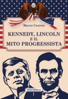 Kennedy, Lincoln e il mito progressista - Casetta Marco