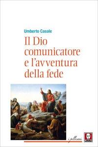 Copertina di 'Il Dio comunicatore e l'avventura della fede'