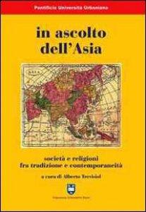 Copertina di 'In ascolto dell'Asia. Società e religioni fra tradizione e contemporaneità'
