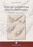Verso una epistemologia della «Via pulchritudinis». Tre lezioni dottorali h. c. - Valenziano Crispino