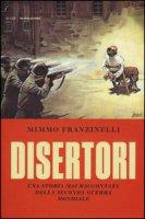Disertori. Una storia mai raccontata della seconda guerra mondiale - Franzinelli Mimmo