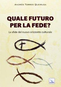 Copertina di 'Quale futuro per la fede?'