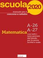 Manuale per il concorso a cattedre. Matematica A-26 A-27. Con tutti i tempi previsti dal bando per le prove scritta e orale.