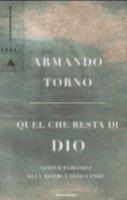 Quel che resta di Dio - Armando Torno