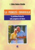 La fedeltà coniugale. Un problema d'attualità nella prospettiva del futuro - Botero Giraldo J. Silvio