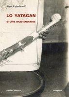 Lo yatagan. Storie montenegrine - Vujadinovic Nada