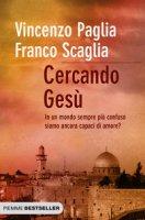 Cercando Gesù - Vincenzo Paglia, Franco Scaglia