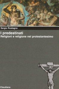 Copertina di 'I predestinati. Religioni e religione nel protestantesimo'