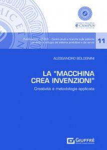 Copertina di 'La «Macchina Crea Invenzioni». Creatività e metodologia applicata'