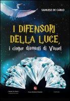 I difensori della luce, i cinque diamanti di Vassel - De Carlo Samuele