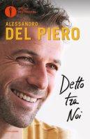 Detto tra noi - Del Piero Alessandro