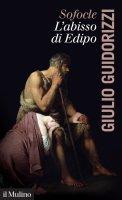 Sofocle, l'abisso di Edipo - Giulio Guidorizzi