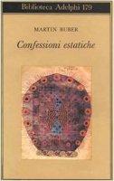 Confessioni estatiche - Buber Martin