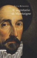 Il segretario di Montaigne - Romano Luca
