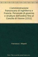 L'amministrazione francescana di Inghilterra e Francia - Mapelli Francesca J.