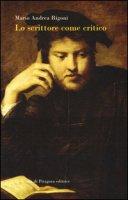 Lo scrittore come critico - Rigoni Mario Andrea