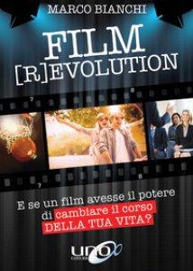Copertina di 'Film [r]evolution. E se un film avesse il potere di cambiare il corso della tua vita?'