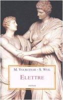 Elettre. Letture di un mito greco - Weil Simone, Yourcenar Marguerite