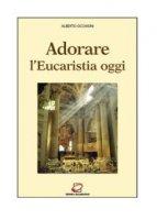 Adorare l'eucaristia oggi - Occhioni Alberto