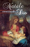 Natale carezza di Dio - Francesco I (Jorge Mario Bergoglio)