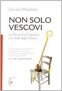 Copertina di 'Non solo vescovi. La gerarchia cattolica e le sfide della Chiesa'