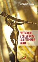 Preparare e celebrare la Settimana Santa - Alessandro Amapani
