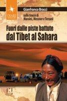 Fuori dalle piste battute. Viaggi magici fra il Sahara, il Tibet e la Toscana - Bracci Gianfranco