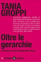 Oltre le gerarchie. In difesa del costituzionalismo sociale - Tania Groppi
