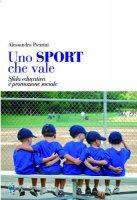 Uno sport che vale. Sfida educativa e promozione sociale - Pietrini Alessandra