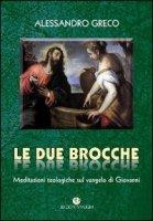 Le due brocche. Meditazioni teologiche sul vangelo di Giovanni - Alessandro Greco