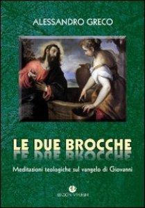 Copertina di 'Le due brocche. Meditazioni teologiche sul vangelo di Giovanni'