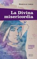 La Divina misericordia. Santa Faustina Kowalska e il ministero dell'esorcismo - Marcello Lanza
