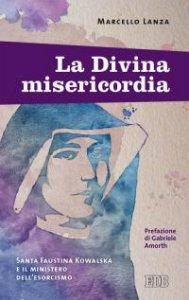 Copertina di 'La Divina misericordia. Santa Faustina Kowalska e il ministero dell'esorcismo'