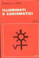 Illuminati e carismatici - Knox Ronald A.