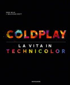 Copertina di 'Coldplay. La vita in technicolor. Ediz. illustrata'