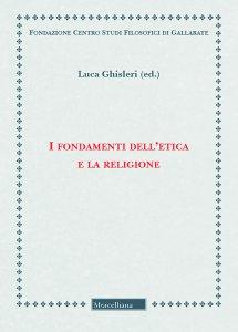 Copertina di 'I fondamenti dell'etica e la religione'