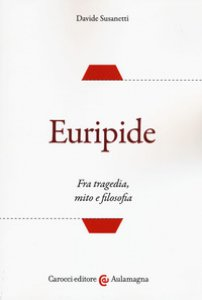 Copertina di 'Euripide. Fra tragedia, mito e filosofia'