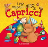Il mio primo libro dei capricci. Ediz. a colori - Anna Casalis