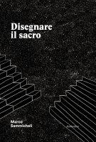 Disegnare il sacro - Marco Sammicheli