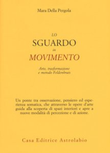 Copertina di 'Lo sguardo in movimento. Arte, trasformazione e metodo Feldenkrais'