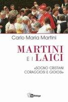 Martini e i laici. �Sogno cristiani coraggiosi e gioiosi� - Carlo Maria Martini